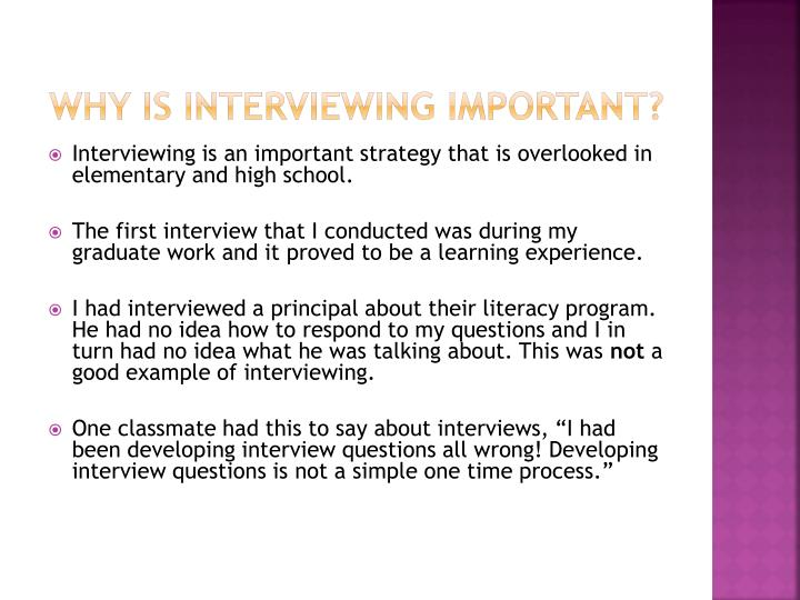 Why is interviewing important