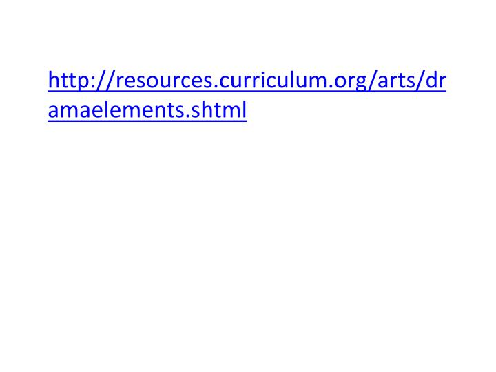 http://resources.curriculum.org/arts/dramaelements.shtml
