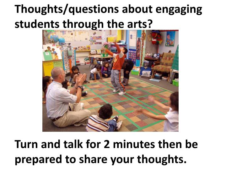 Thoughts/questions about engaging students through the arts?