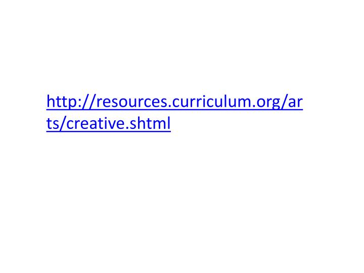 http://resources.curriculum.org/arts/creative.shtml