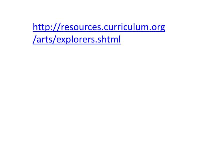 http://resources.curriculum.org/arts/explorers.shtml