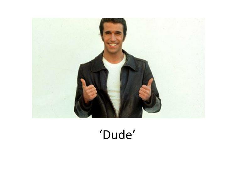 'Dude'