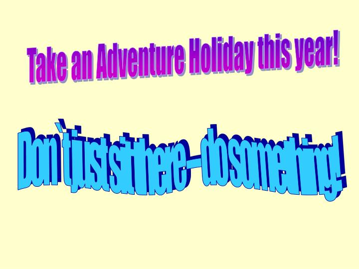 Take an Adventure Holiday this year!