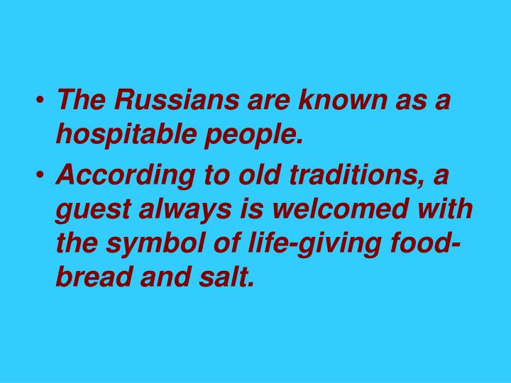 The Russians are known as a hospitable people.