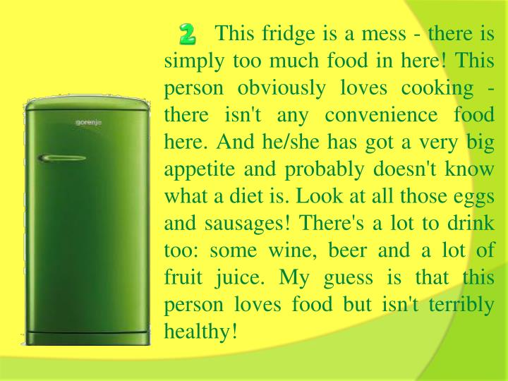 This fridge is a mess - there is simply too much food in here! This person obviously loves cooking -...