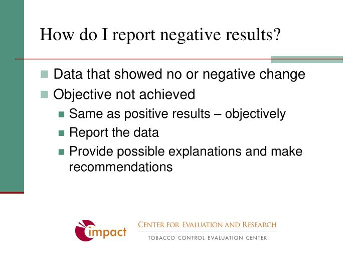 How do I report negative results?