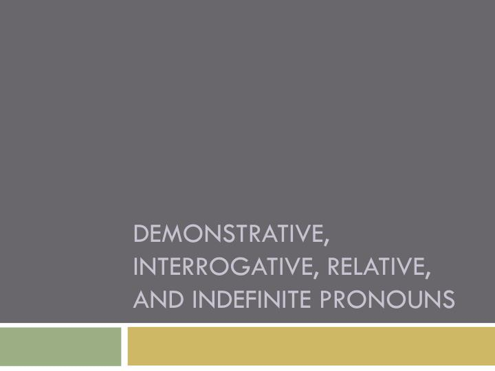 Demonstrative interrogative relative and indefinite pronouns