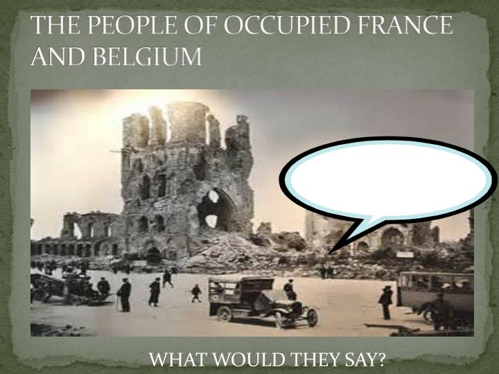 THE PEOPLE OF OCCUPIED FRANCE AND BELGIUM