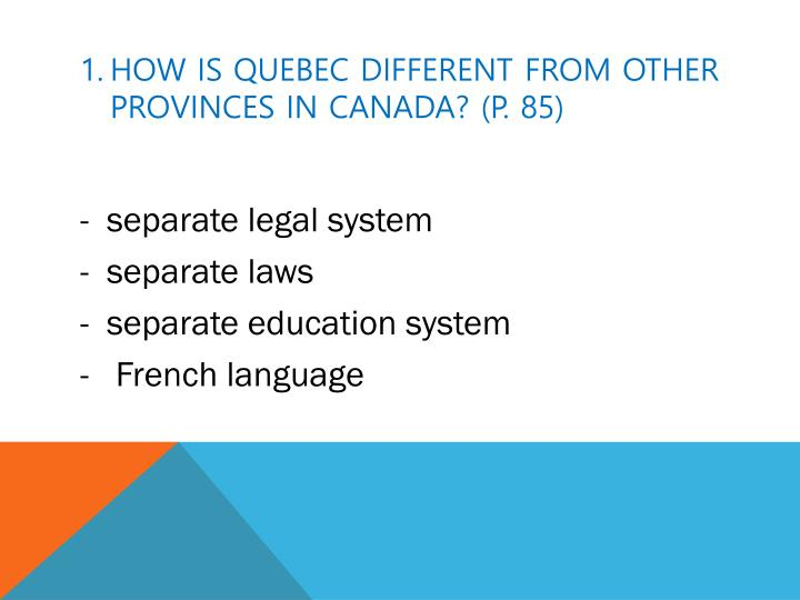 How is Quebec different from other provinces in Canada? (p. 85)