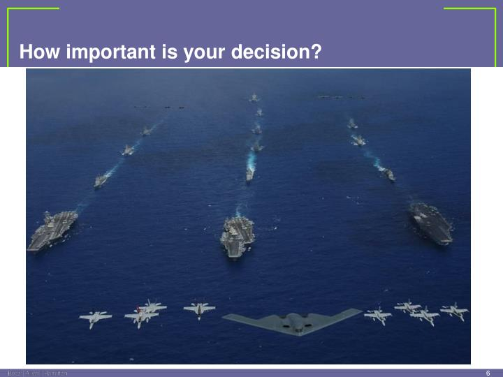 How important is your decision?