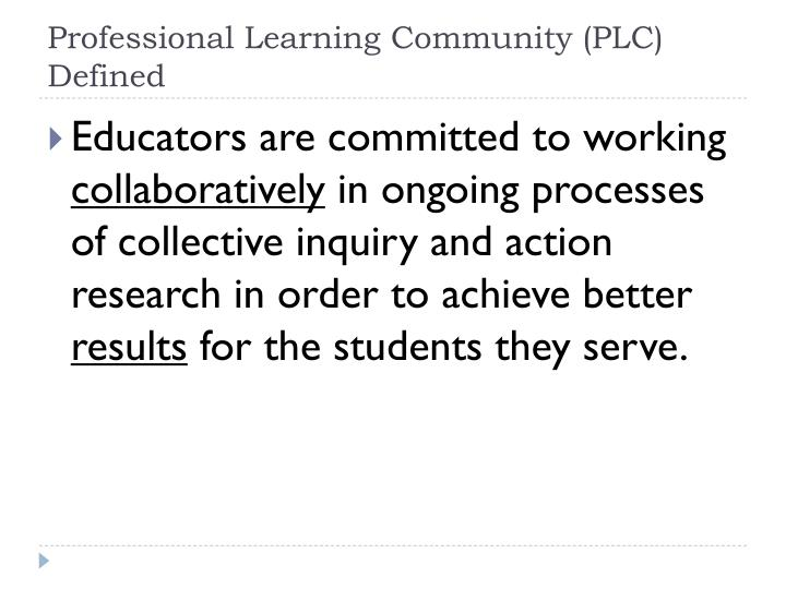 Professional Learning Community (PLC) Defined