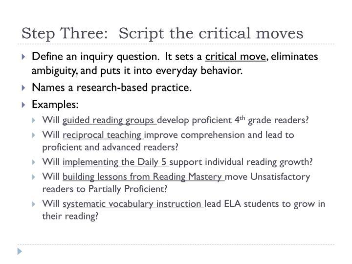 Step Three:  Script the critical moves