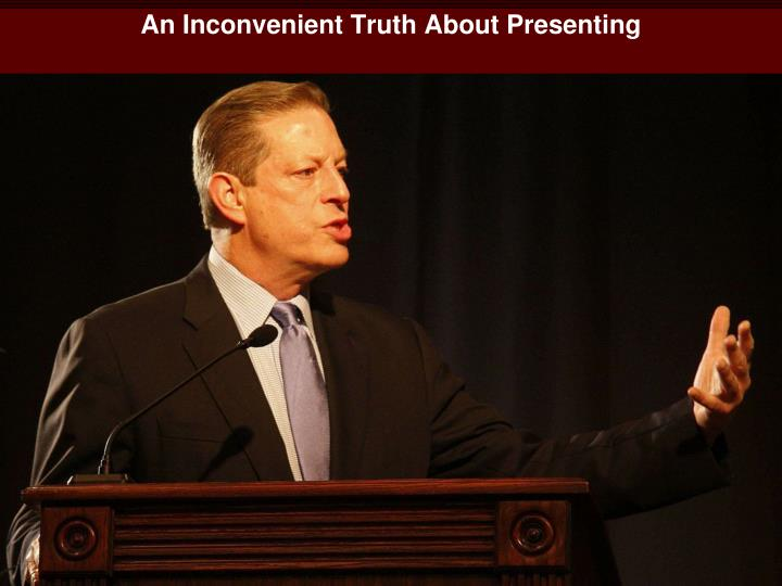 An Inconvenient Truth About Presenting