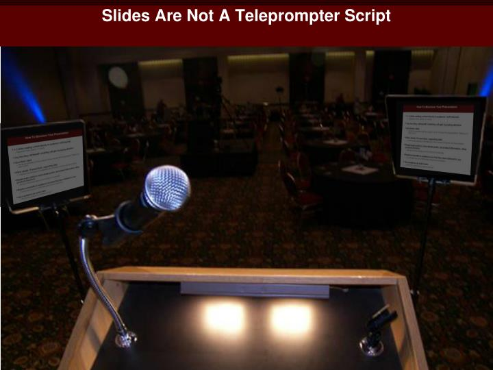 Slides Are Not A Teleprompter Script