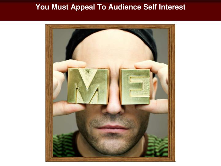 You Must Appeal To Audience Self Interest