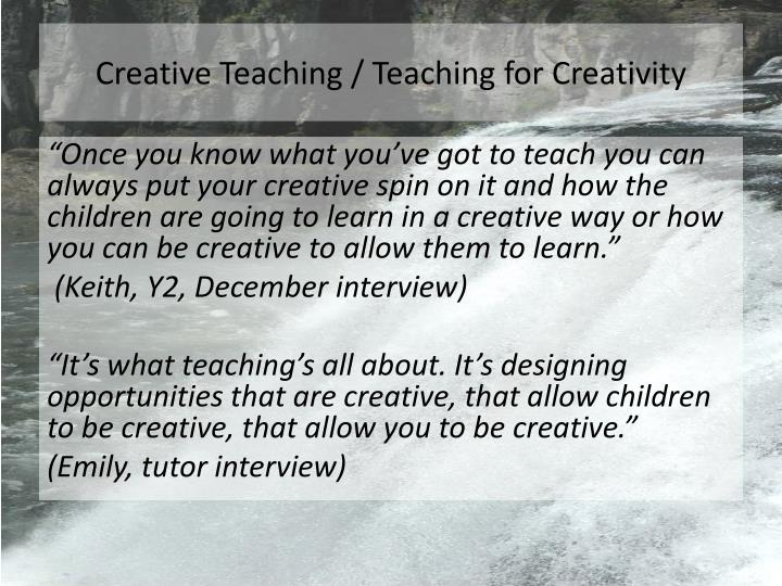 Creative Teaching / Teaching for Creativity