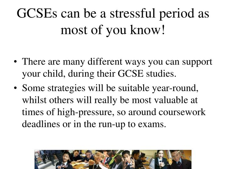 GCSEs can be a stressful period as most of you know!