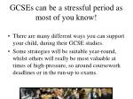 gcses can be a stressful period as most of you know