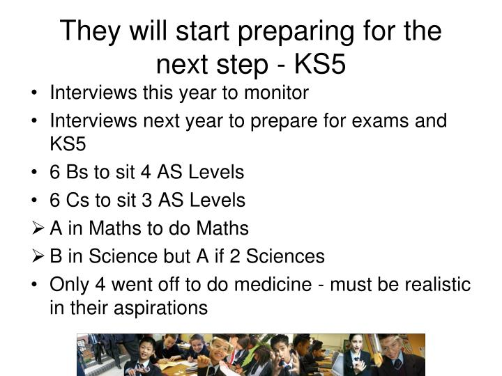 They will start preparing for the next step - KS5