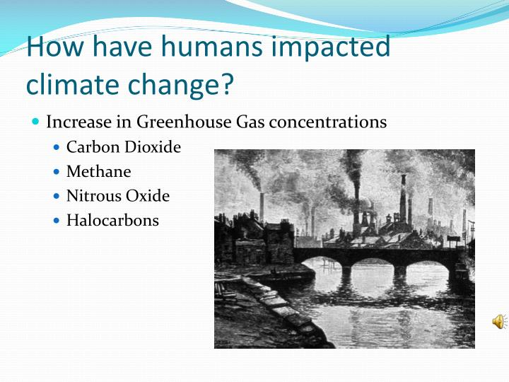 How have humans impacted climate change?
