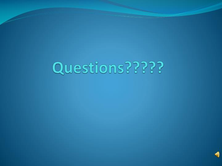 Questions?????