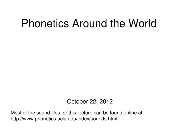 Phonetics around the world