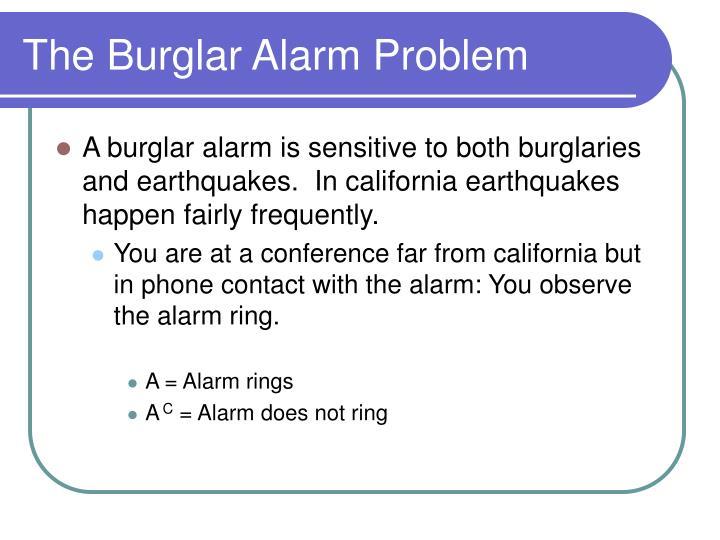 The Burglar Alarm Problem