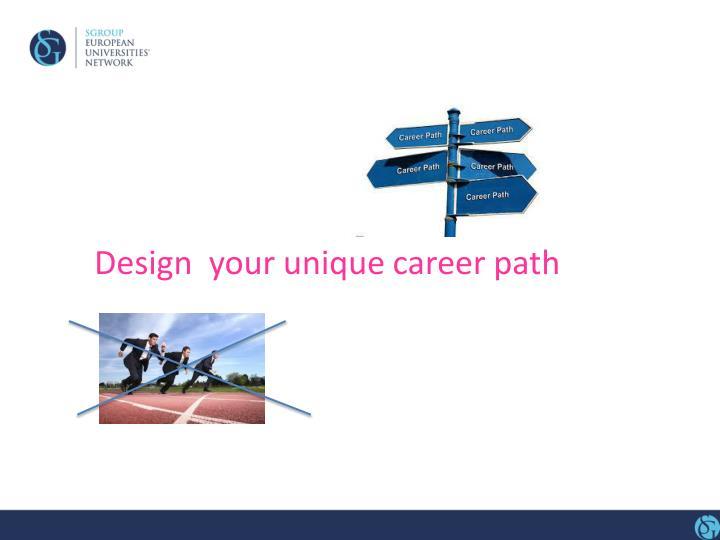 Design  your unique career path