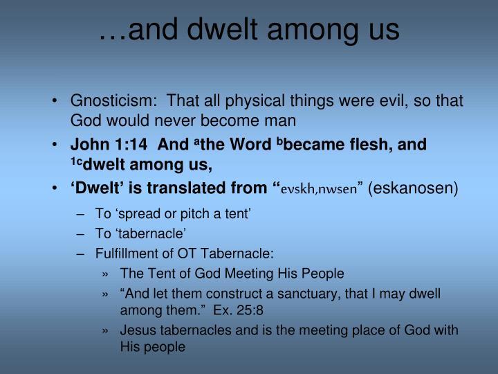 …and dwelt among us