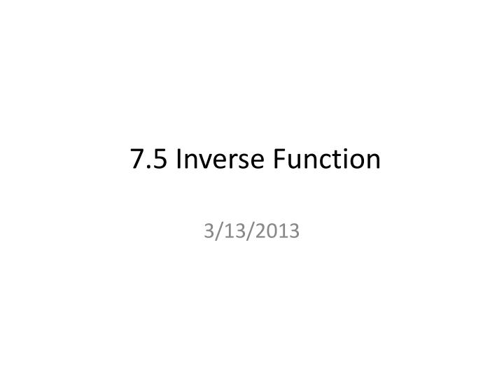 7 5 inverse function
