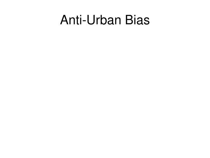 Anti-Urban Bias