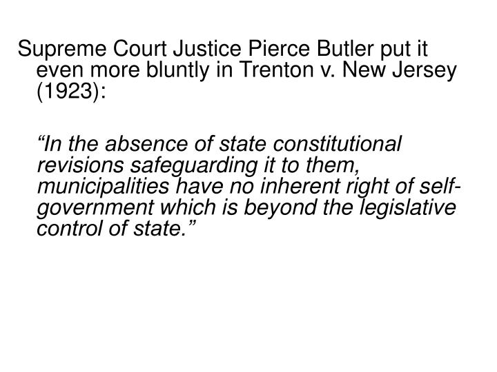 Supreme Court Justice Pierce Butler put it even more bluntly in Trenton v. New Jersey (1923):