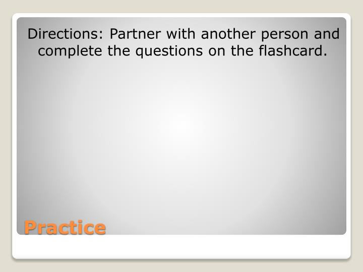 Directions: Partner with another person and complete the questions on the flashcard.