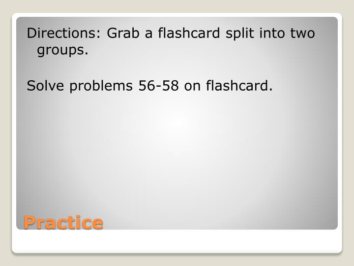 Directions: Grab a flashcard split into two groups.