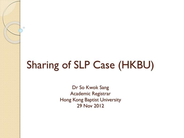 Sharing of SLP Case (HKBU)