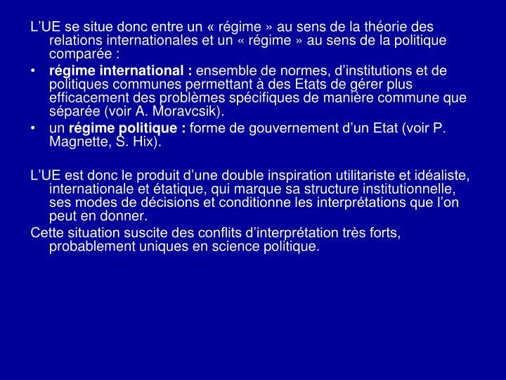 L'UE se situe donc entre un «régime» au sens de la théorie des relations internationales et un «régime» au sens de la politique comparée: