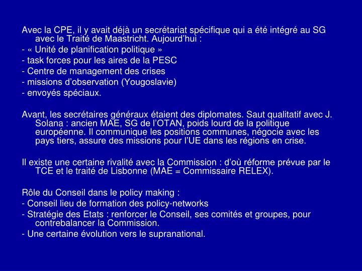 Avec la CPE, il y avait déjà un secrétariat spécifique qui a été intégré au SG avec le Traité de Maastricht. Aujourd'hui: