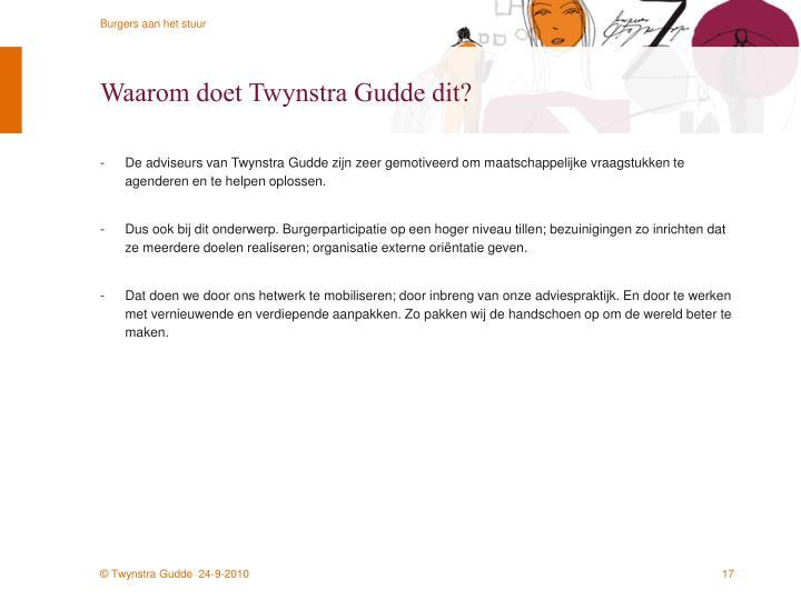 Waarom doet Twynstra Gudde dit?