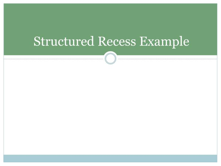 Structured Recess