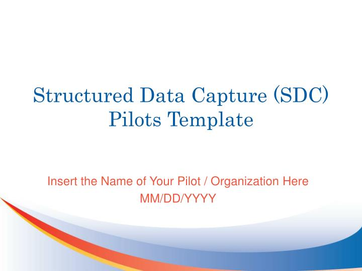 Structured data capture sdc pilots template