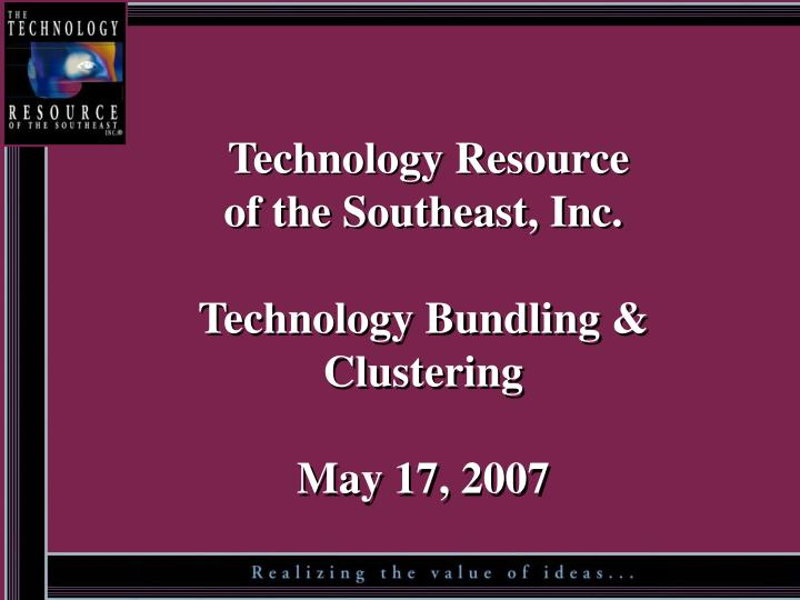 Technology resource of the southeast inc technology bundling clustering may 17 2007