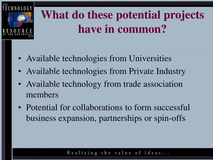 What do these potential projects have in common?