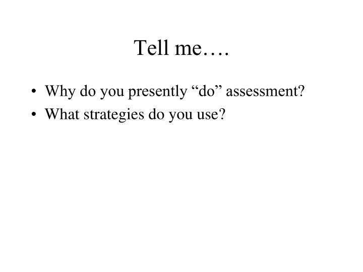 Tell me….