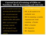 current level of training of cbds on nutrition muac screening and referrals