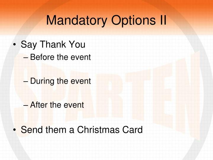 Mandatory Options II