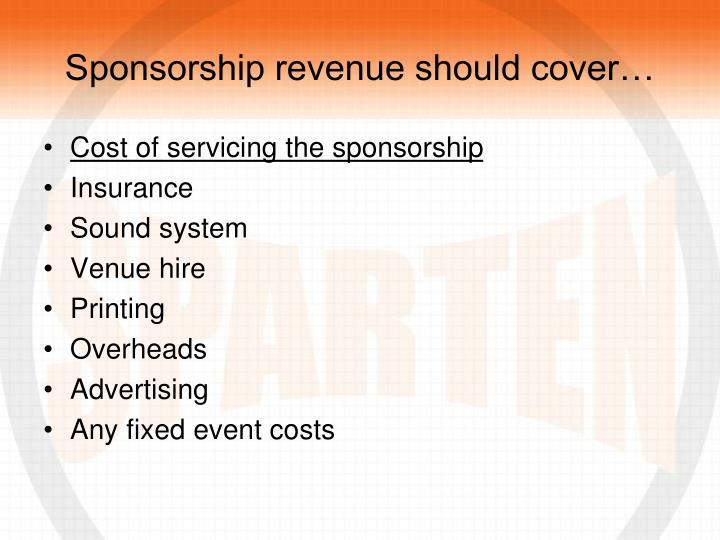 Sponsorship revenue should cover…
