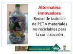 alternativa innovadora re so de botellas de pet y materiales no reciclables para la construcci n