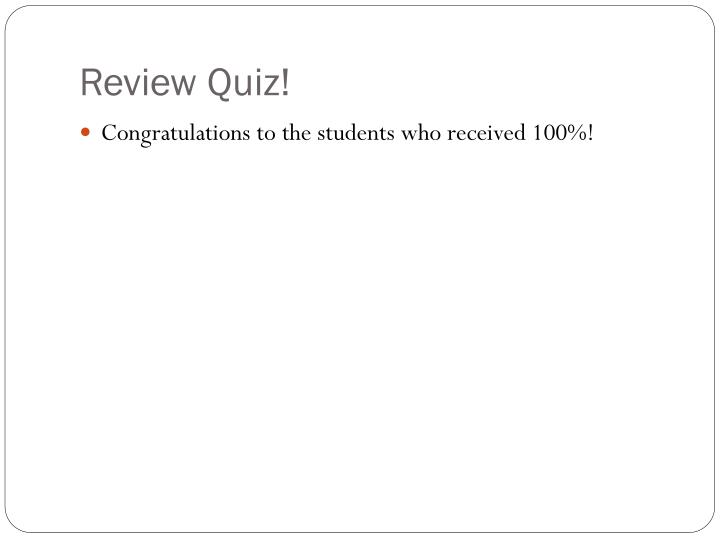 Review Quiz!