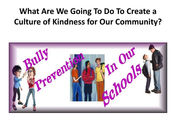 What Are We Going To Do To Create a Culture of Kindness for Our Community?