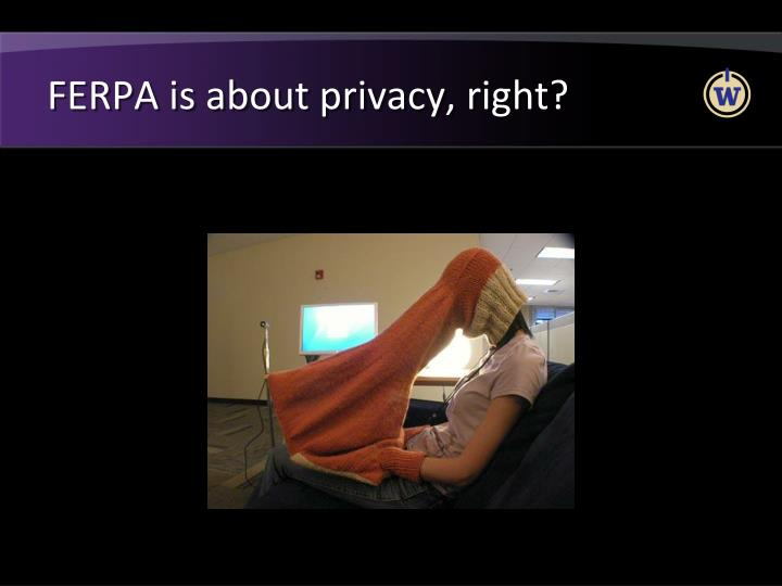 FERPA is about privacy, right?